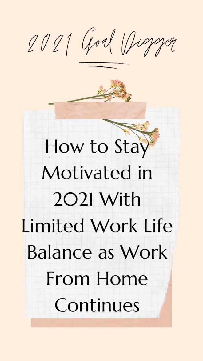 How to Stay Motivated in 2021 With Limited Work Life Balance as Work From Home Continues + Work Life Balance + Career advice