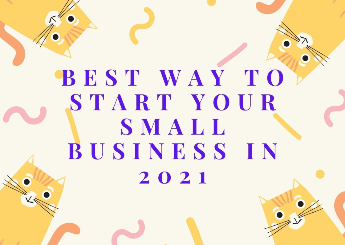 Best Way to Start Your Small Business in 2021